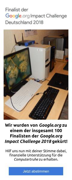 Finalist der Google.org Impact Challenge Deutschland 2018 - Hilf uns nun mit deiner Stimme dabei, finanzielle Unterstützung für die Computertruhe zu erhalten.